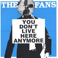 The Fans -- You Don't Live Here Anymore