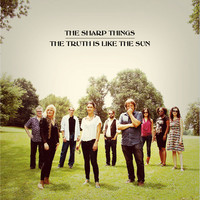 The Sharp Things - The Truth Is Like The Sun