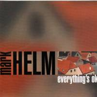Mark Helm -- everything;s ok